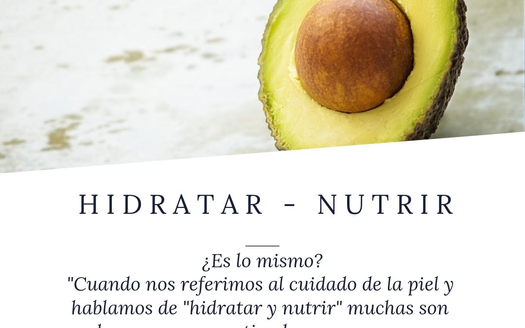 Hidratar y Nutrir. ¿Es lo mismo?